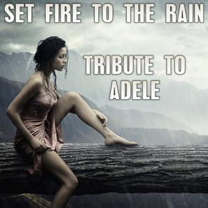 Set Fire to the Rain: Tribute to Adele