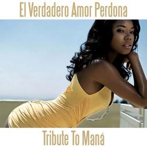 El Verdadero Amor Perdona (Tribute to Mana)