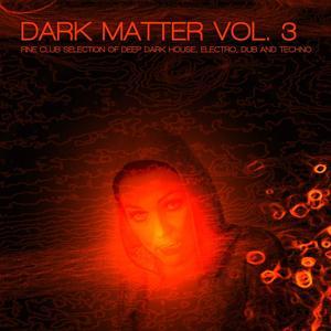Dark Matter, Vol. 3 - Fine Club Selection of Deep Dark House, Electro, Dub and Techno