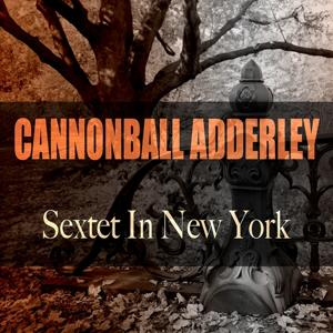 Cannonbal Adderley: Sextet in New York