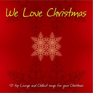 We Love Christmas (40 Top Lounge and Chillout Songs for Your Christmas)