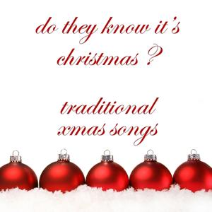 Do They Know It's Christmas ? Traditional Xmas Songs (A Must Have Of Sensual Songs)