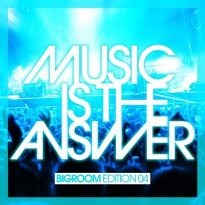 Music Is The Answer (Bigroom Edition 04)