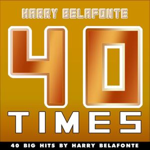 40 Times (40 Big Hits By Harry Belafonte)