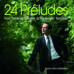 Frédéric Chopin & Alexander Skrjabin: 24 Préludes