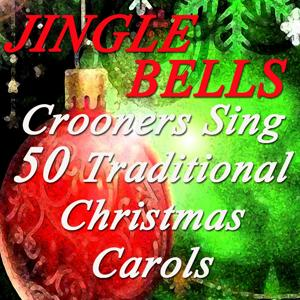Jingle Bells: Crooners Sing 50 Traditional Christmas Carols (Frank Sinatra, Louis Armstrong, Dean Martin, Nat King Cole, Perry Come, Bing Crosby, Mario Lanza)
