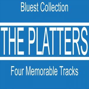The Platters: Four Memorable Tracks (Bluest Collection)