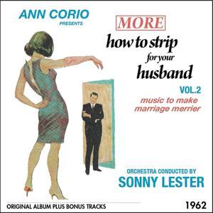 Ann Corio Presents More How to Strip for Your Husband (Original Album Plus Bonus Tracks 1962)