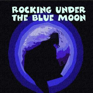 Rocking Under the Blue Moon