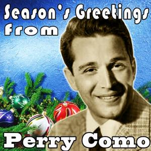 Season's Greetings from Perry Como (Remastered - The First Noël - Winter Wonderland - O Little Town of Bethlehem)