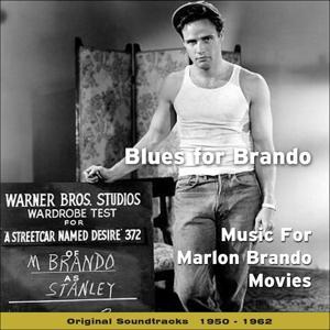 Blues for Brando - Music for Marlon Brando Movies (Original Soundtracks 1950 - 1962)