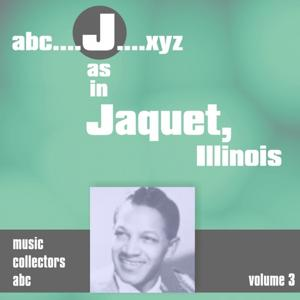 J as in JACQUET, Illinois, Vol. 3