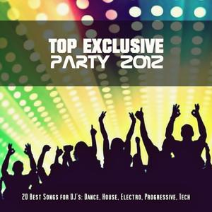 Top Exclusive Party 2012 (20 Best Songs For DJ's: Dance, House, Electro, Progressive, Tech)