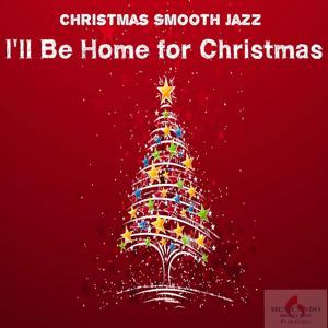 I'll Be Home for Christmas (Christmas Smooth Jazz)