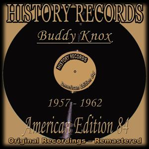 History Records - American Edition 84 - Buddy Knox (Original Recordings 1957 - 1962 Remastered)