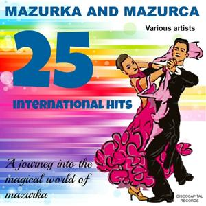 Mazurka and Mazurca, 25 International Hits (A Journey into the Magical World of Mazurka)