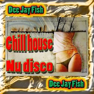Chill house..... Nu disco (Lounge, Chill Out, Relax, Ambient, New Age, Easy Listening, Traditional)