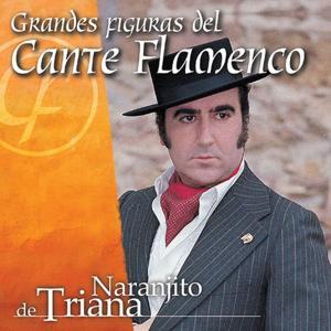 Grandes Figuras del Cante Flamenco : Naranjito de Triana