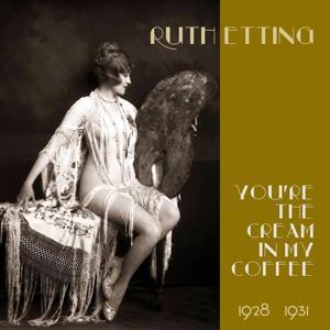 You're the Cream in My Coffee (Original Recordings 1928 -1931)