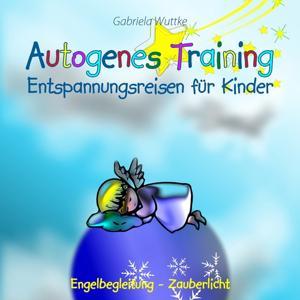 Autogenes Training - Entspannungsreisen für Kinder (Engelbegleitung - Zauberlicht)