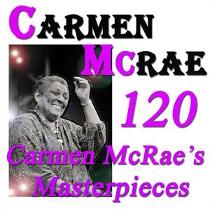 120 Carmen McRae's Masterpieces (Original Recordings Digitally Remastered)