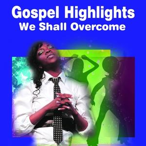We Shall Overcome (Gospel Highlights)