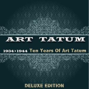 Ten Years of Art Tatum (1934 - 1944 Deluxe Edition)