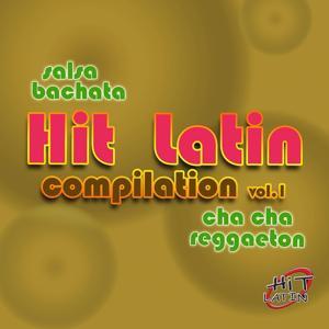 Hit Latin Compilation, Vol. 1 (Salsa, Bachata, Cha Cha, Reggaeton)