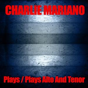 Charlie Mariano Plays / Charlie Mariano Plays Alto And Tenor