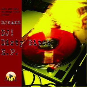 DJ! Dirty Bitch