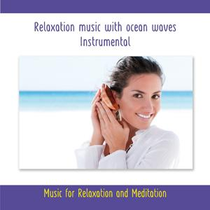 Relaxation Music With Ocean Waves - Instrumental - Music for Relaxation and Meditation