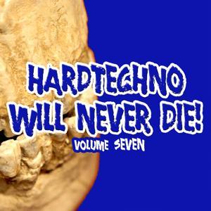 Hardtechno Will Never Die! Vol. 7
