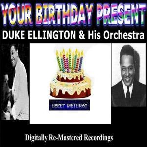 Your Birthday Present - Duke Ellington & His Orchestra