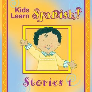 Kids Learn Spanish Stories, Vol. 1