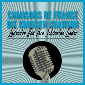Chansons De France-Die Großen Chanson - Legenden Und Ihre Schönsten Lieder Vol. 1