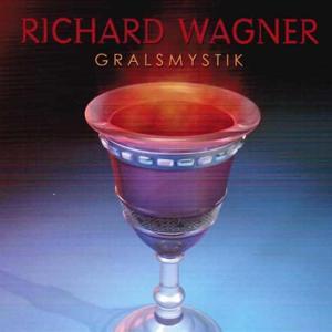 Richard Wagner: Gralsmystik