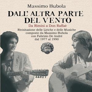 Dall'altra parte del vento (Da Rimini a Don Raffaé, rivisitazione delle liriche e delle musiche composte da Massimo Bubola con Fabrizio De André dal 1977 al 1990)