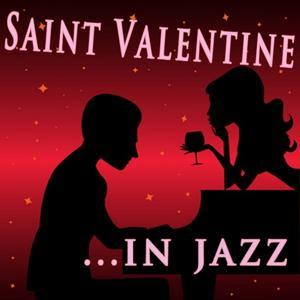 Saint Valentine in Jazz (The Greatest Jazz Love Songs)