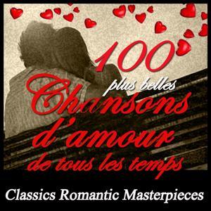 100 plus belles chansons d'amour de tous les temps (Classic Romantic Masterpieces)