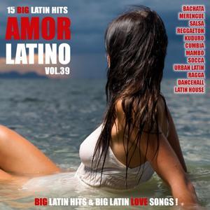 Amor Latino, Vol. 39 - 15 Big Latin Hits & Latin Love Songs (Bachata, Merengue, Salsa, Reggaeton, Kuduro, Mambo, Cumbia, Urbano, Ragga)