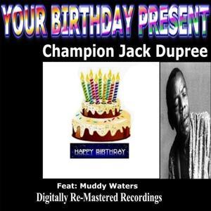 Your Birthday Present - Champion Jack Dupree