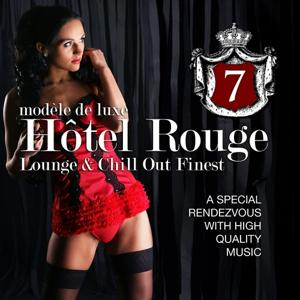 Hotel Rouge, Vol. 7 - Lounge And Chill Out Finest (A Special Rendevouz With High Quality Music, Modèle De Luxe)