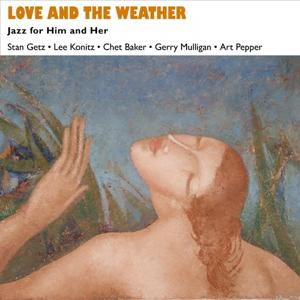Love and the Weather (Jazz for Him and Her - Music for Valentine's Day)
