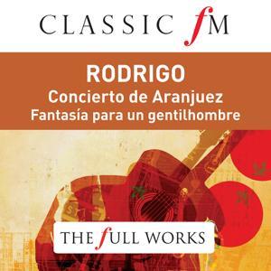 Rodrigo: Concierto de Aranjuez (Classic FM: The Full Works)