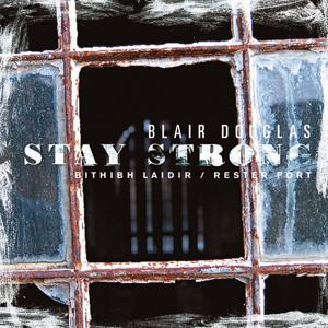 Stay Strong (Bithibh Laidir / Rester Fort)