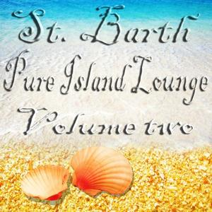 St. Barth Pure Island Lounge, Vol. 2 (St. Barts - Saint-Barthélemy the Billionaire Chill Out Sunset and Paradise Island)