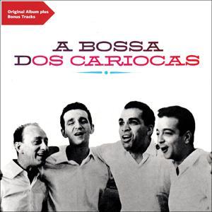 A Bossa Dos Cariocas (Original Bossa Nova Album Plus Bonus Tracks)