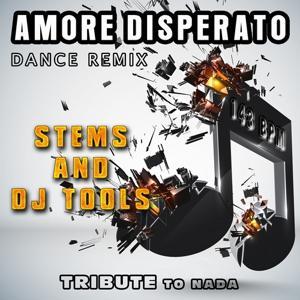 Amore Disperato: Dance Remix, Stems and DJ Tools, Tribute to Nada (143 BPM)
