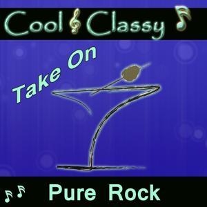 Cool & Classy: Take On Pure Rock