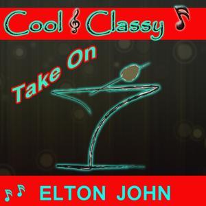 Cool & Classy: Take On Elton John